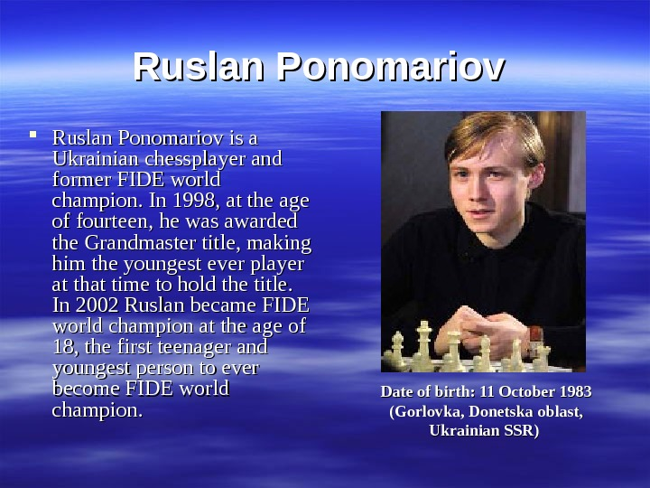 Ruslan Ponomariov is a Ukrainian chessplayer and former FIDE world champion. In 1998, at