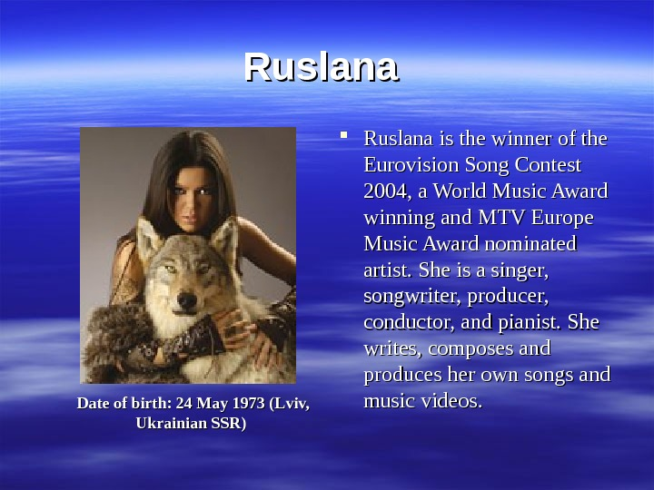 Ruslana is the winner of the Eurovision Song Contest 2004, a World Music Award