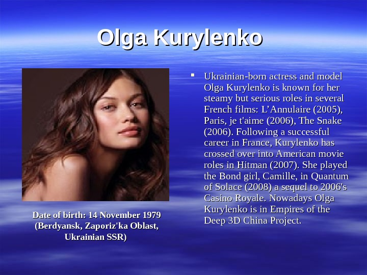 Olga Kurylenko Ukrainian-born actress and model Olga Kurylenko is known for her steamy but