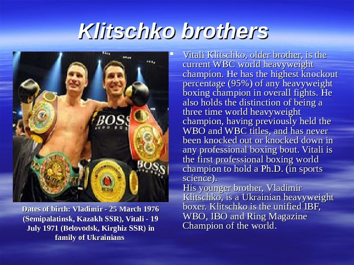 Klitschko brothers Vitali Klitschko, older brother, is the current WBC world heavyweight champion. He