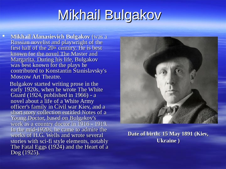 Mikhail Bulgakov  Mikhail Afanasievich Bulgakov (was a Russian novelist and playwright of the
