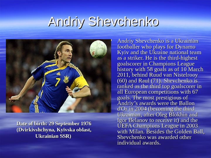 Andriy Shevchenko is a Ukrainian footballer who plays for Dynamo Kyiv and the Ukraine