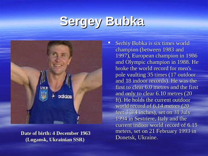 Sergey Bubka Serhiy Bubka is six times world champion (between 1983 and 1997), European