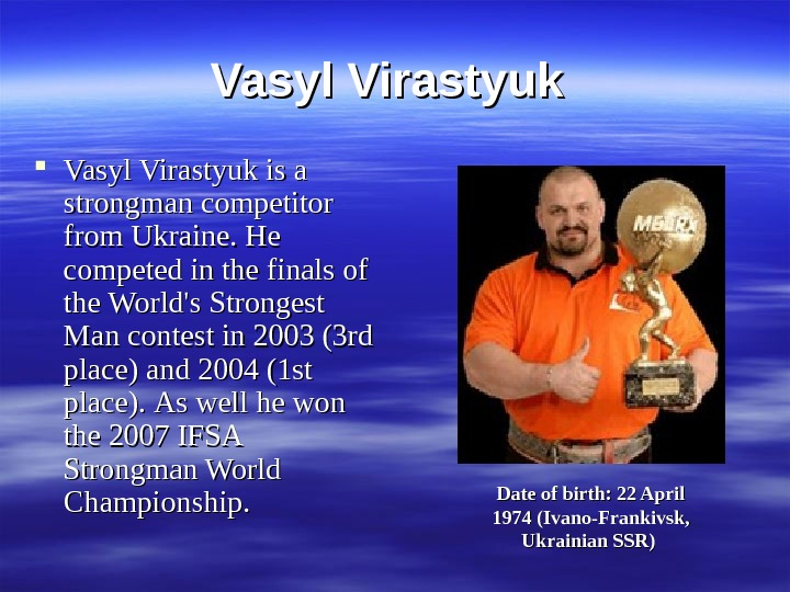 Vasyl Virastyuk is a strongman competitor from Ukraine. He competed in the finals of