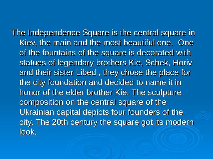 The Independence Square  is the central square in Kiev, the main and the