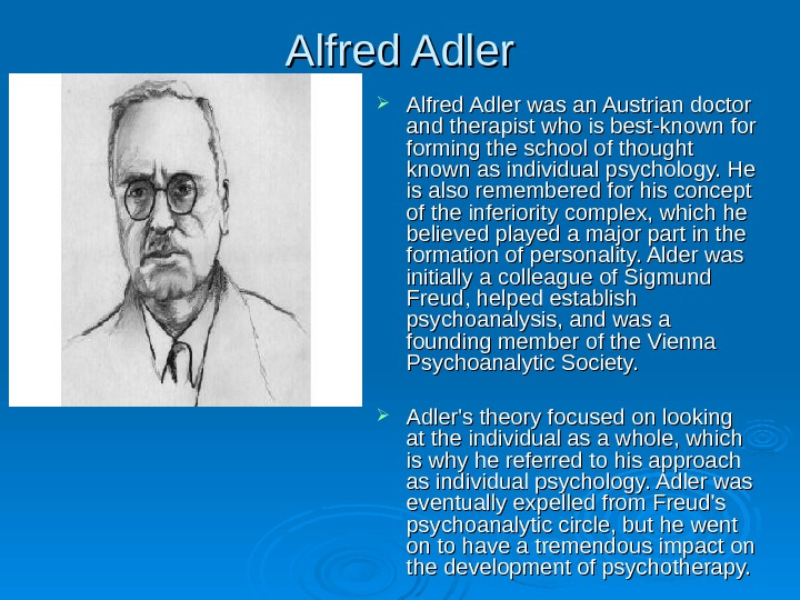 Alfred Adler was an Austrian doctor and therapist who is best-known for forming the school of
