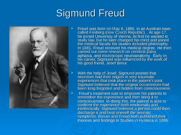 Sigmund Freud was born on May 6, 1856, in an Austrian town called Freiberg (now Czech