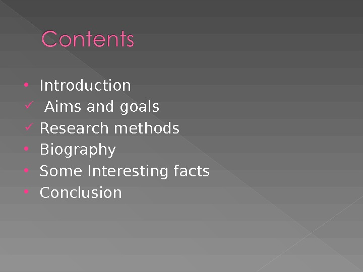 Introduction  Aims and goals Research methods Biography Some Interesting facts Conclusion