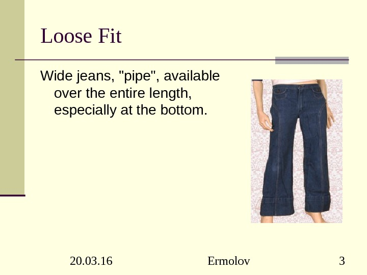 20. 03. 16 Ermolov 3 Loose Fit Wide jeans, pipe, available over the entire length,