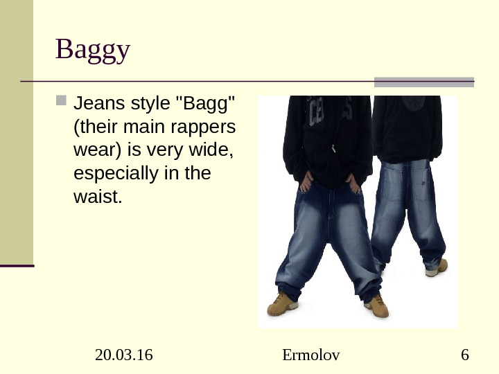 20. 03. 16 Ermolov 6 Baggy Jeans style Bagg (their main rappers wear) is very wide,