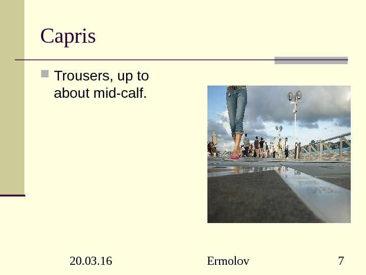 20. 03. 16 Ermolov 7 Capris Trousers, up to about mid-calf.
