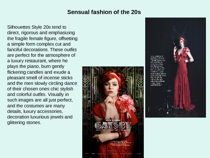 Sensual fashion of the 20 s Silhouettes Style 20 s tend to direct, rigorous