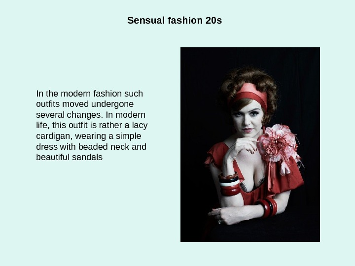 Sensual fashion 20 s In the modern fashion such outfits moved undergone several changes.
