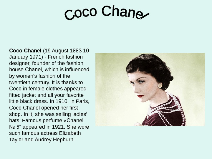 Coco Chanel (19 August 1883 10 January 1971) - French fashion designer, founder of