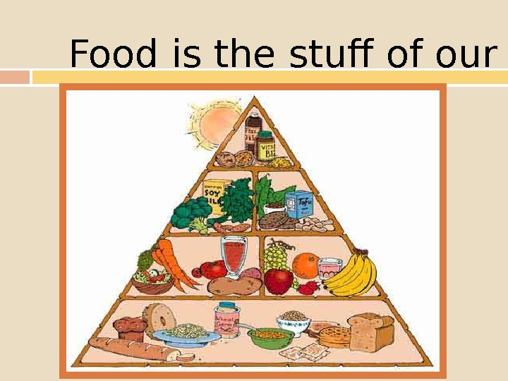 Food is the stuff of our survival
