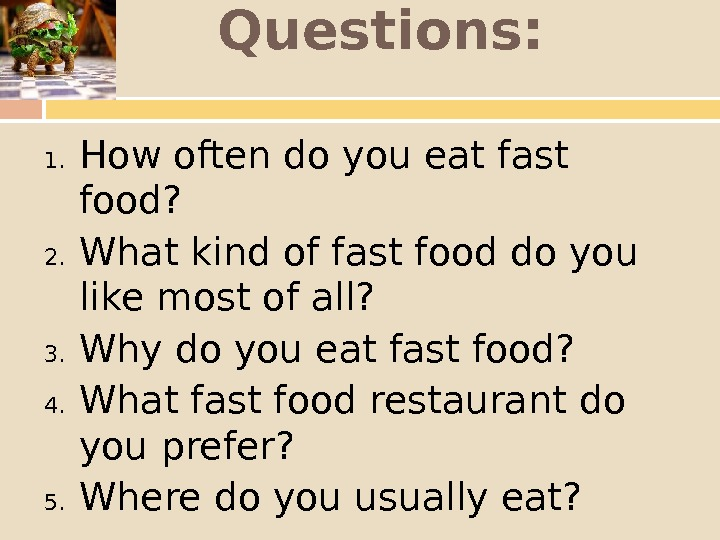 Questions: 1. How often do you eat fast food? 2. What kind of fast food do