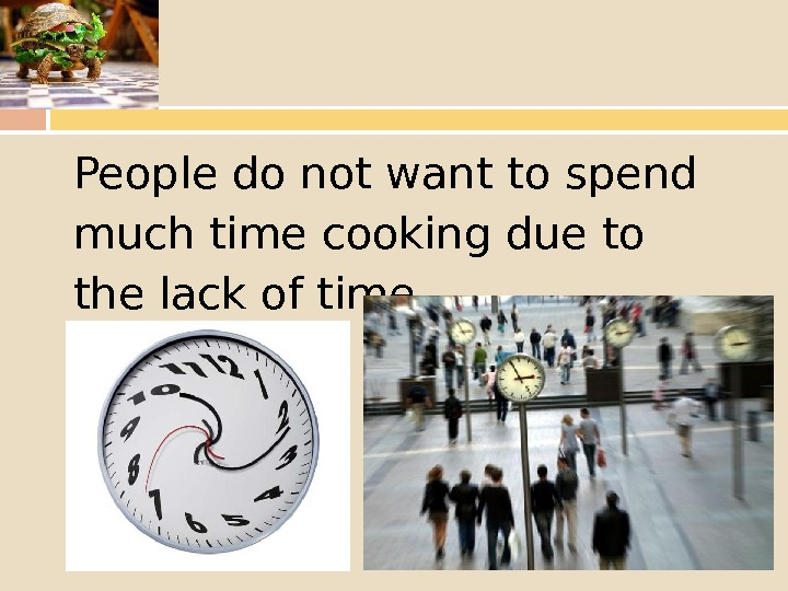 People do not wantto spend much timecooking due to the lack of time