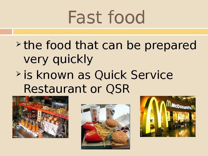 Fast food the food that can be prepared very quickly is known as. Quick Service Restaurantor.
