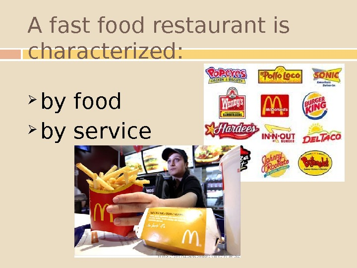 A fast food restaurant is characterized:  by food  by service