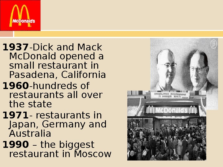 1937 -Dick and Mack Mc. Donald opened a small restaurant in Pasadena, California 1960 -hundreds of