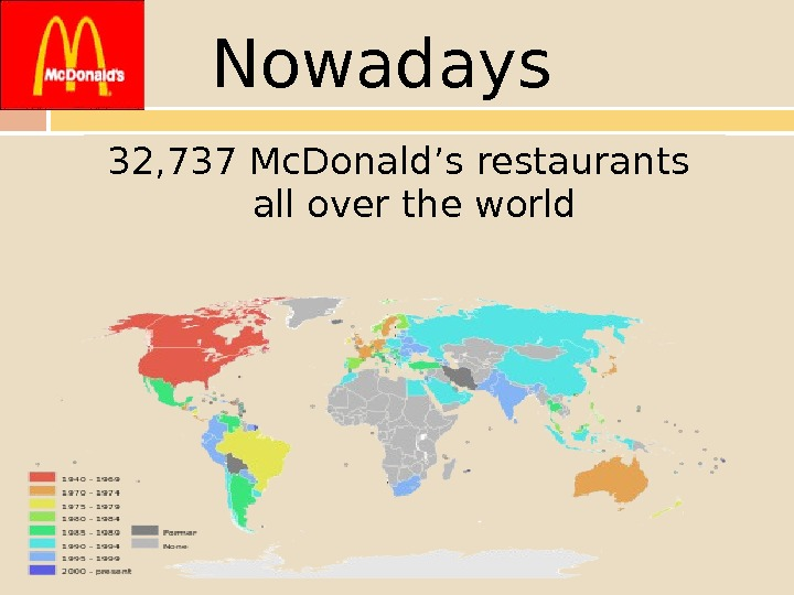32, 737 Mc. Donald's restaurants  all over the world. Nowadays