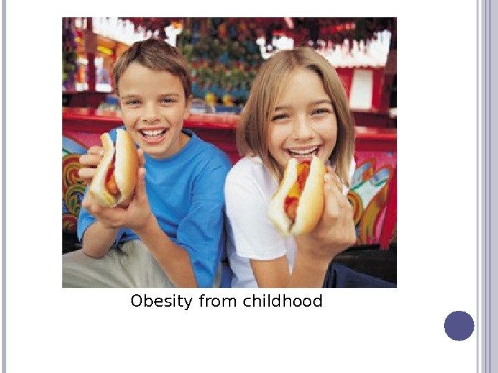 Obesity from childhood