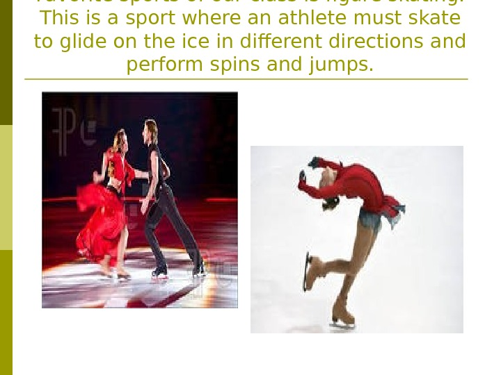 Favorite sports of our class is figure skating.  This is a sport where