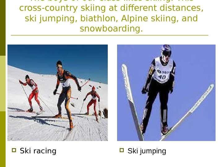 The boys of our class likes skiing. This cross-country skiing at different distances,