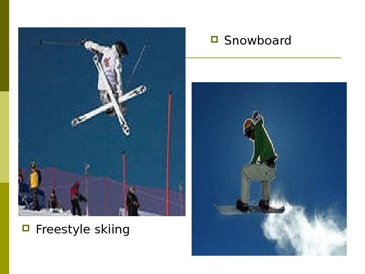 Freestyle skiing S nowboard
