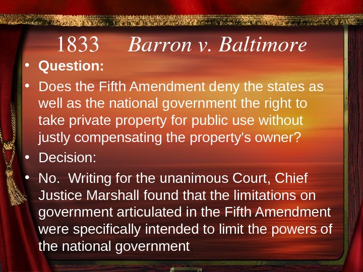 1833 Barronv. Baltimore • Question:  • Does the Fifth Amendment deny the states