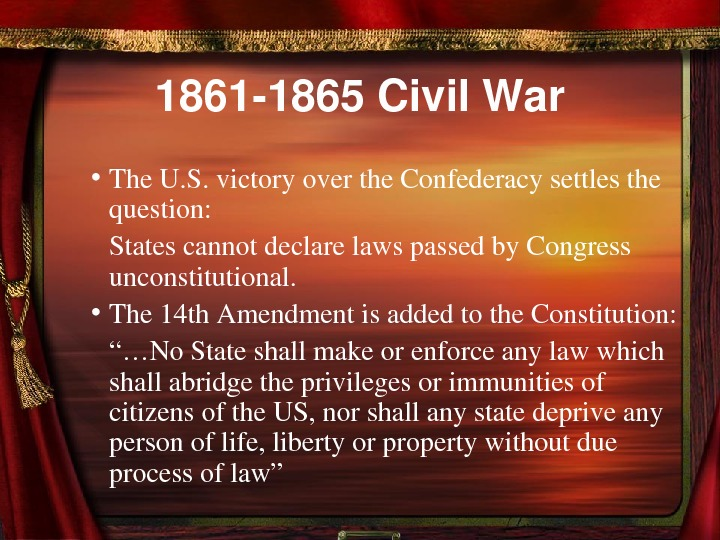 18611865 Civil. War • The. U. S. victoryoverthe. Confederacysettlesthe question: Statescannotdeclarelawspassedby. Congress unconstitutional.