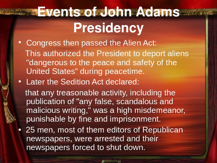 Eventsof. John. Adams Presidency • Congress then passed the Alien Act: This authorized the