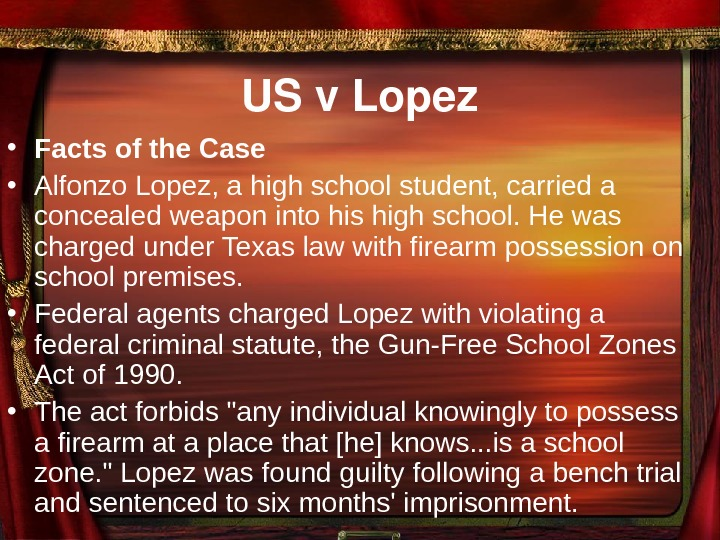 USv. Lopez • Facts of the Case • Alfonzo Lopez, a high school student,