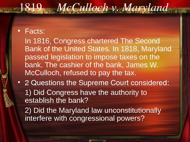 1819 Mc. Cullochv. Maryland  • Facts: In 1816, Congress chartered The Second Bank
