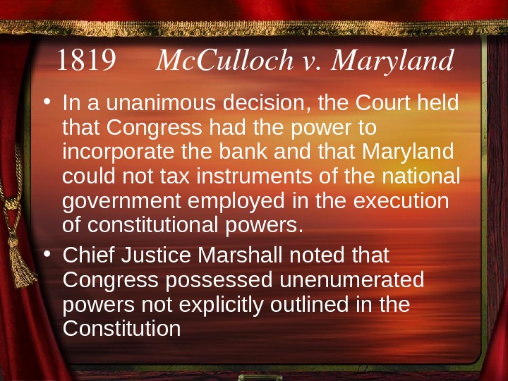 1819 Mc. Cullochv. Maryland  • In a unanimous decision, the Court held that