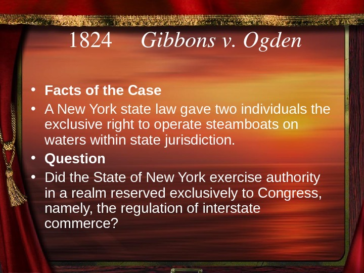 1824 Gibbonsv. Ogden • Facts of the Case • A New York state law