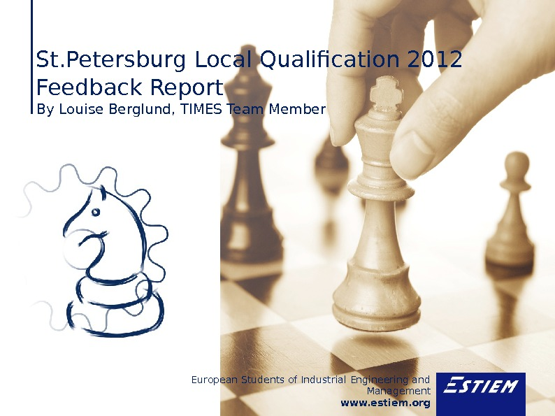 European Students of Industrial Engineering and Management www. estiem. org. St. Petersburg Local Qualification 2012 Feedback