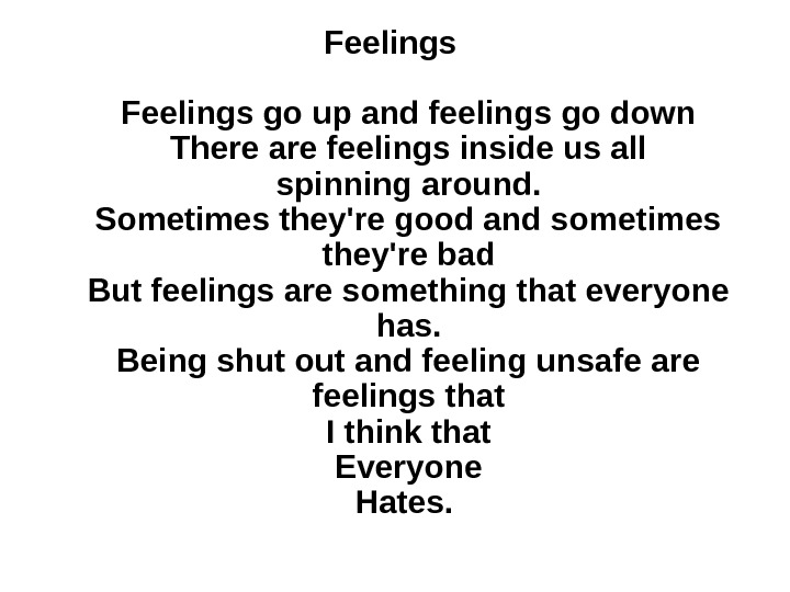 Feelings go up and feelings go down There are feelings inside us all spinning