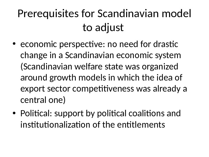 Prerequisites for Scandinavian model to adjust  • economic perspective: no need for drastic change in
