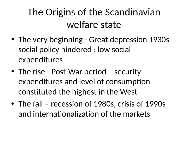 The Origins of the Scandinavian welfare state • The very beginning - Great depression 1930 s