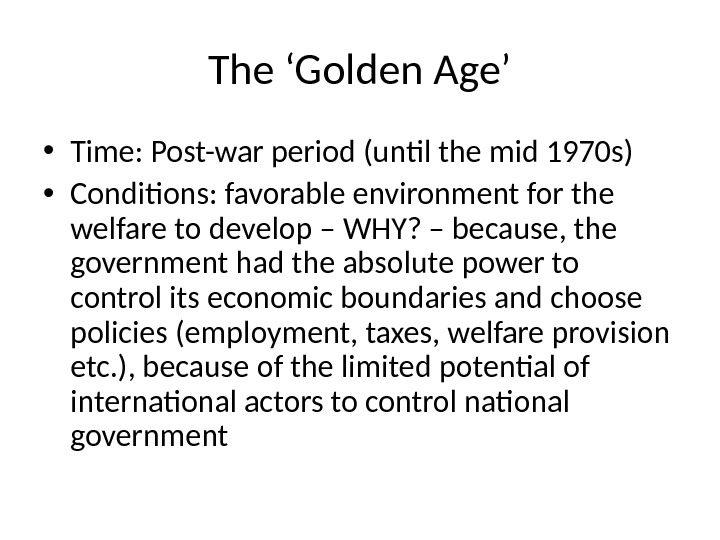 The 'Golden Age' • Time: Post-war period (until the mid 1970 s) • Conditions: favorable environment