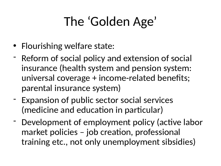 The 'Golden Age' • Flourishing welfare state: - Reform of social policy and extension of social