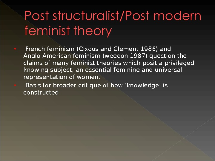 French feminism (Cixous and Clement 1986) and Anglo-American feminism (weedon 1987) question the claims