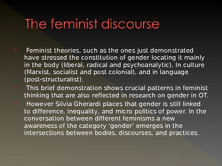 Feminist theories, such as the ones just demonstrated have stressed the constitution of gender