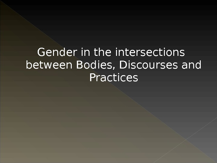 Gender in the intersections between Bodies, Discourses and Practices