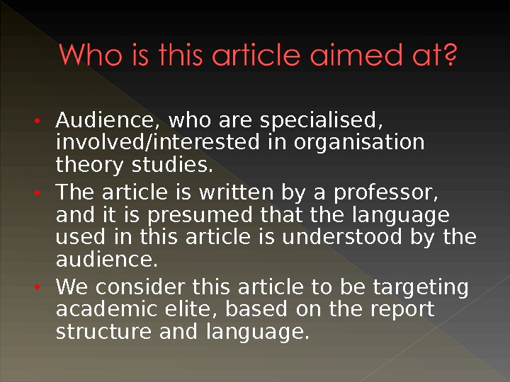 • Audience, who are specialised,  involved/interested in organisation theory studies.  • The article