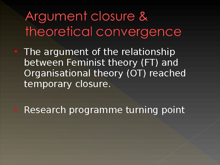 The argument of the relationship between Feminist theory (FT) and Organisational theory (OT) reached temporary