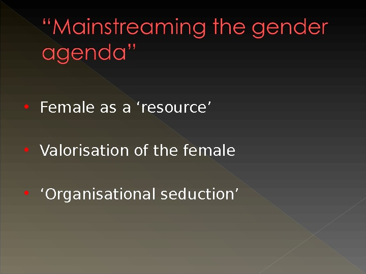 Female as a 'resource' Valorisation of the female ' Organisational seduction'