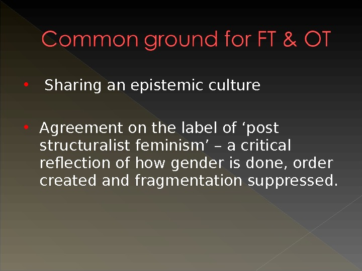 Sharing an epistemic culture Agreement on the label of 'post structuralist feminism' – a