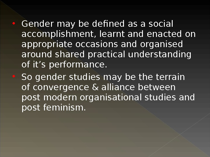 Gender may be defined as a social accomplishment, learnt and enacted on appropriate occasions and
